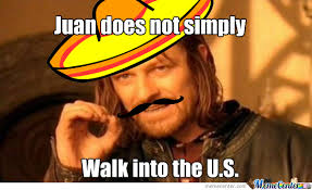 Juan The Immigrant by krunch007 - Meme Center via Relatably.com