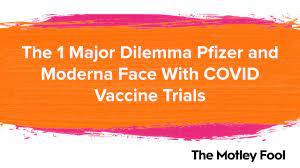 The 1 Major Dilemma Pfizer and Moderna Face With COVID Vaccine Trials