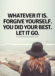 Whatever It Is Forgive Yourself You Did Your Best Let It Go Extraordinary Forgive Yourself Quotes