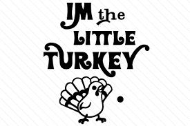 I M The Little Turkey Svg Cut File By Creative Fabrica Crafts Creative Fabrica