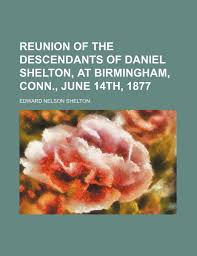 Buy Reunion of the Descendants of Daniel Shelton, at Birmingham, Conn.,  June 14th, 1877 Book Online at Low Prices in India | Reunion of the  Descendants of Daniel Shelton, at Birmingham, Conn.,