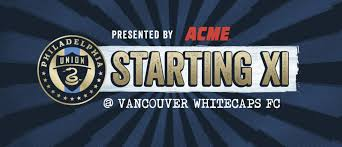Union At Vancouver Whitecaps Fc Starting Xi And Lineup Notes