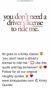 Tbt Quotes Magnificent WWWKINKY QUOTES COM You Don't Need A Driver's Lice To Ride Me Tbt