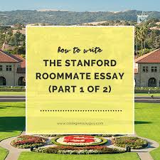 how to write the stanford roommate essay part of college  how to write the stanford roommate essay part 1 of 2 copy jpg