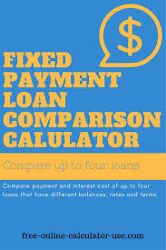Compare Loans Side By Side Fixed Payment Loan Comparison Calculator Simplifies The