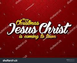 merry christmas jesus christ. Contemporary Jesus Merry Christmas Jesus Christ Is Coming To Town On Red Background Graphic  Vector Throughout S