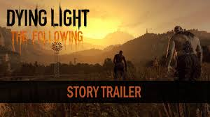 Dying Light The Following Ep 1 Dying Light The Following Story Trailer System Requirements
