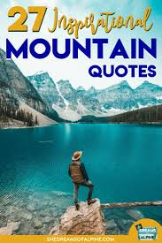 27 Beautifully Inspirational Mountain Quotes She Dreams Of Alpine