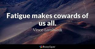 Fatigue Makes Cowards Of Us All Vince Lombardi BrainyQuote Magnificent Lombardi Quotes