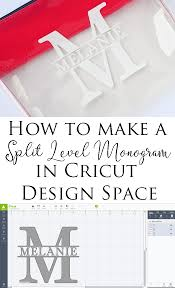 Monogram Font On Cricut Design Space How To Make A Split Level Monogram In Cricut Design Space