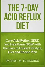 Acid Reflux Diet Chart The 7 Day Acid Reflux Diet Cure Acid Reflux Gerd And
