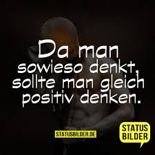 Da Man Sowieso Denkt Sollte Man Gleich Positiv Denken Schlaue