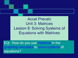 2 accel precalc unit 3 matrices lesson 8 solving systems of equations
