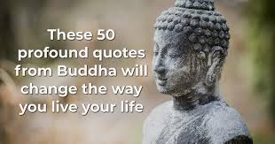 Gautama Buddha Quotes These 100 Profound Buddha Quotes Will Change the Way You Spend Your Life 99