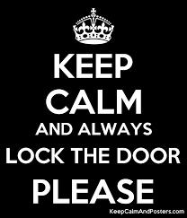 please lock door. KEEP CALM AND ALWAYS LOCK THE DOOR PLEASE Poster Please Lock Door W