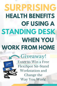 the surprising health benefits of using a standing desk when you work from home giveaway