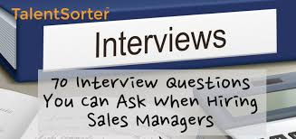 Good Questions To Ask Interview 70 Interview Questions You Can Ask When Hiring Sales Managers