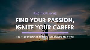 Find Your Career How To Find Your Passion Ignite Your Career Tips To Get