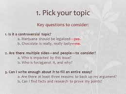 or how to a topic and persuade your readers approaching the pick your topic key questions to consider 1 is it a controversial