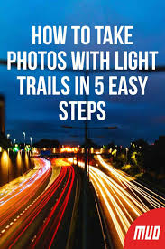 How To Take Pictures With Light Trails How To Take Photos With Light Trails In 5 Easy Steps