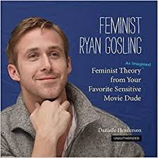 Feminist <b>Ryan Gosling</b>: Feminist Theory (as Imagined) from Your ...