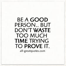 Good Person Quotes Magnificent Be A Good Person But Don't Waste Too Much Time Quotes Facebook