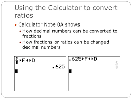 7 using the calculator to convert ratios calculator note 0a shows how decimal numbers can be converted to fractions how fractions or ratios can be changed