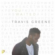 You Waited Travis Greene Download