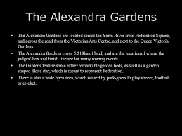 the alexandra gardens the alexandra gardens are located across the yarra river from federation square