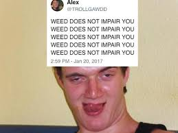 WEED DOES NOT IMPAIR YOU' Tweet Gets Hilarious Responses From Fascinating Hilarious