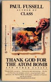 thank god for the atom bomb other essays by paul fussell 154475