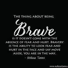 Brave Quotes Magnificent Those Times You've Had To Look At Fear And Say €�Move Aside You Are