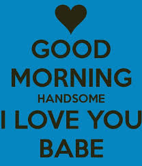 Good Morning Babe Quotes Best of Good Morning Handsome I Love You Babe Pictures Photos And Images