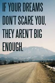 If Your Dreams Don T Scare You Quote Best of If Your Dreams Don't Scare You Then They Are Not Big Enough