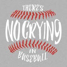 Theres No Crying In Baseball T Shirt Snorgtees