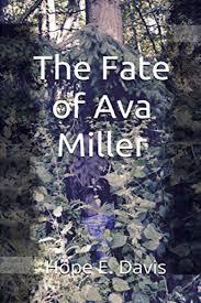 The Fate Of Ava Miller: Davis, Hope E: 9780578557793: Amazon.com: Books