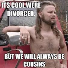Its Cool Were Divorced Funny Cousins Redneck Humor Meme (What's ... via Relatably.com