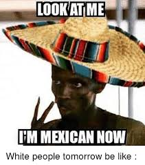 mexican people be like. Fine People Be Like Funny And White People LOOK ATME ITM MEXICAN NOW Inside Mexican People Like I