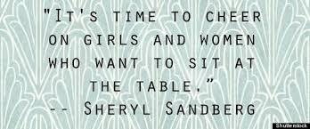 Leadership Quotes By Women 68 Amazing Its Time To Cheer On Girl And Women Who Want To Sit At The Table