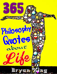 Philosophy Quotes About Life 365 Wise Quotes And Sayings Being A Powerful Person With Positive Attitude To Change Life Get Power From Bible Ebook