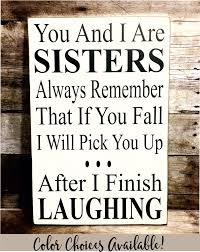 Sister Gift Sister Birthday Gift Sister Sign Gift For Sister Birthday You And I Are Sisters Wood Sign Funny Sister Gift Sister Quote