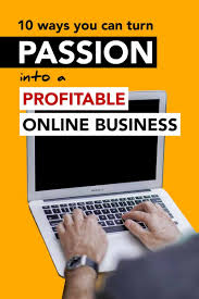 ways you can turn your passion into a profitable online 10 ways you can passion online business