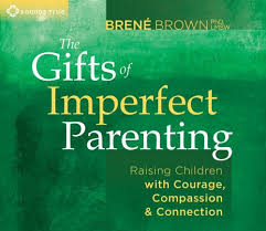 the gifts of imperfect paing raising children with courage pion and connection