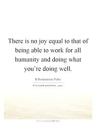 Joy Quotes Classy There Is No Joy Equal To That Of Being Able To Work For All