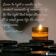 To Light A Candle Learn To Light A Candle Quotes Writings By Arpita
