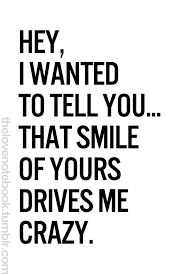 Quotes On My Beautiful Smile Best Of Hey I Wanted To Tell You That Smile Of Yours Drives Me Crazy