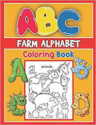 The second half of the book includes alphabet coloring pages to keep your kid busy and entertained. Abc Farm Alphabet Coloring Book Abc Farm Alphabet Activity Coloring Book Farm Alphabet Coloring Books For Toddlers And Ages 2 3 4 5 Early Learning Coloring Books The Little Abc Coloring