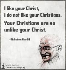 Mahatma Gandhi Quotes On Christianity Best of I Like Your Christ I Do Not Like Your Christians Your Christians