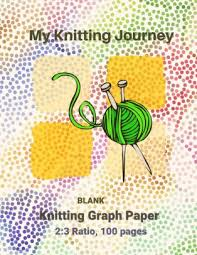 My Knitting Journey Blank Knitting Graph Paper 2 3 Ratio 100 Pages