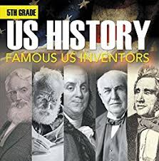 5th grade us history famous us inventors fifth grade books inventors for kids